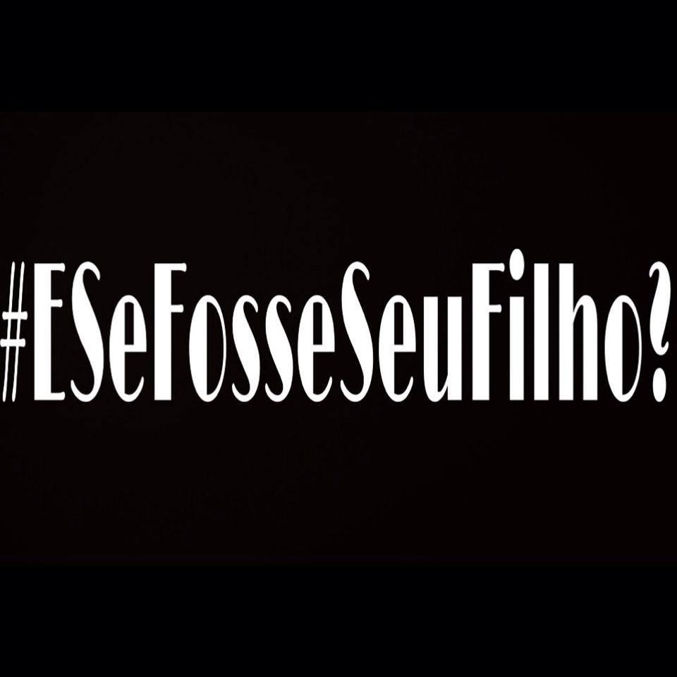 #esefosseseufilho — E se fosse seu filho?