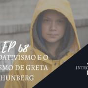 O ecoativismo e o autismo de Greta Thunberg no podcast Introvertendo 68 — Revista Autismo