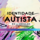 Identidade autista — eis o orgulho — Revista Autismo nº 9